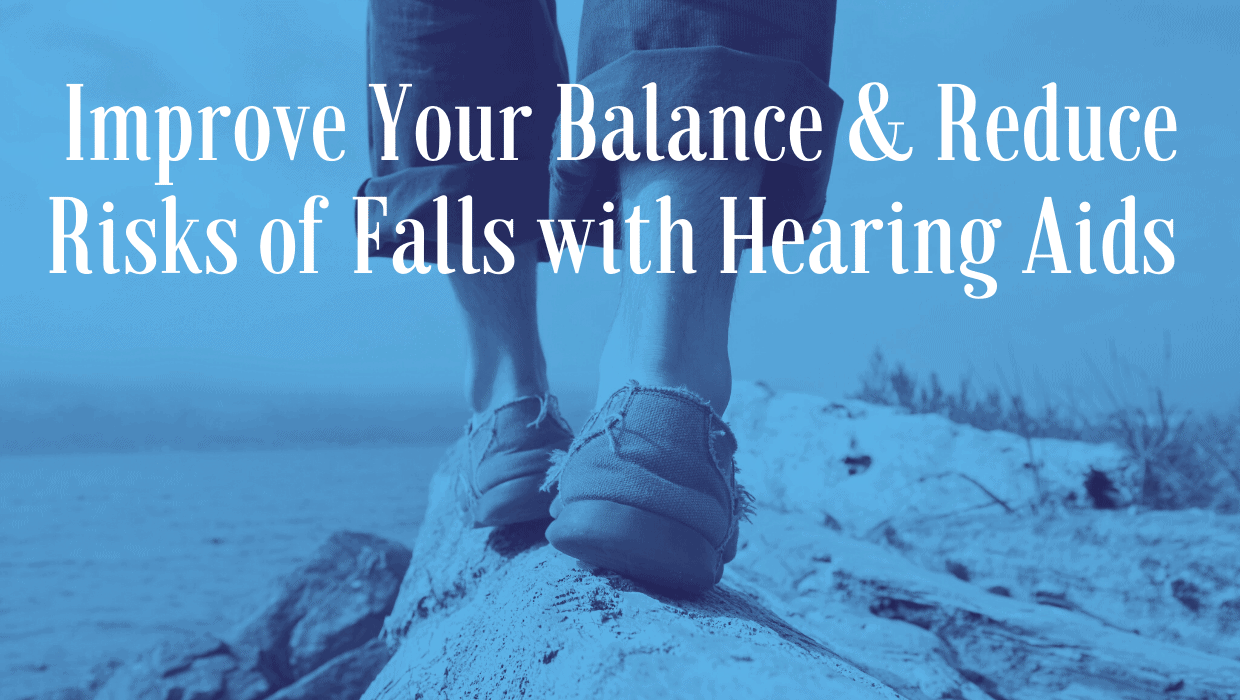Improve Your Balance & Reduce Risks of Falls with Hearing Aids