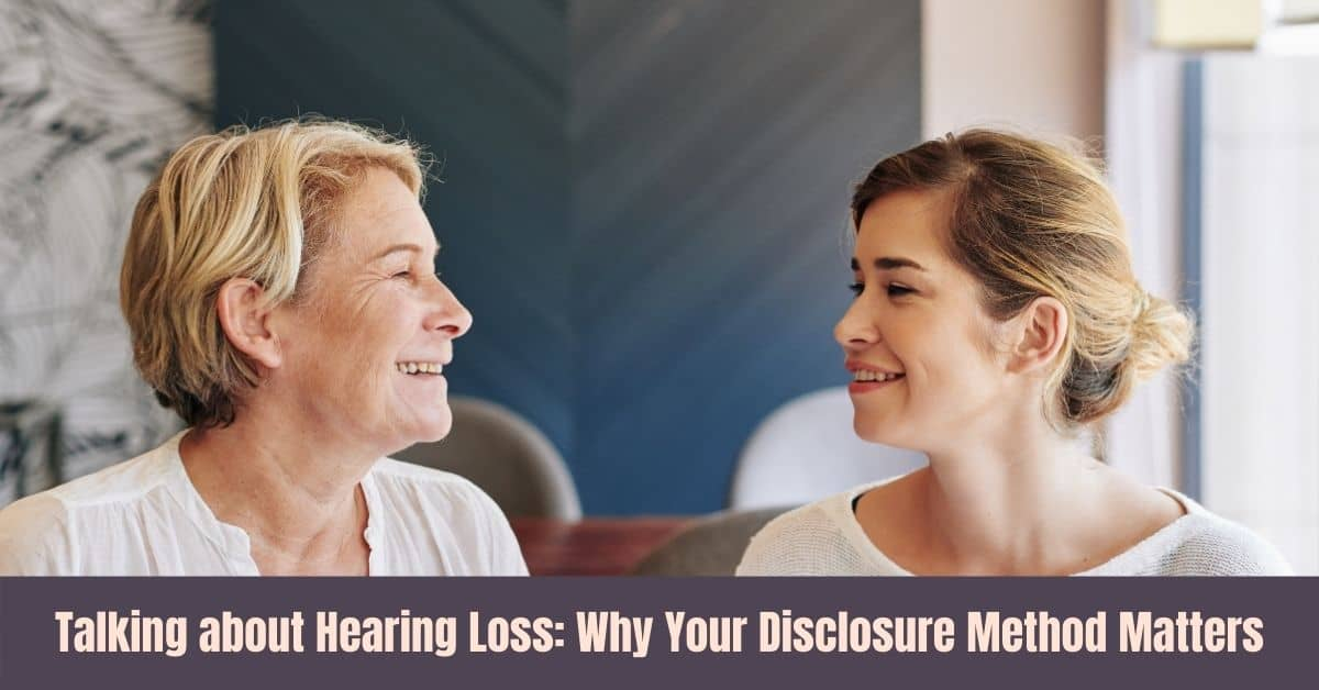 Talking about Hearing Loss. Why Your Disclosure Method Matters