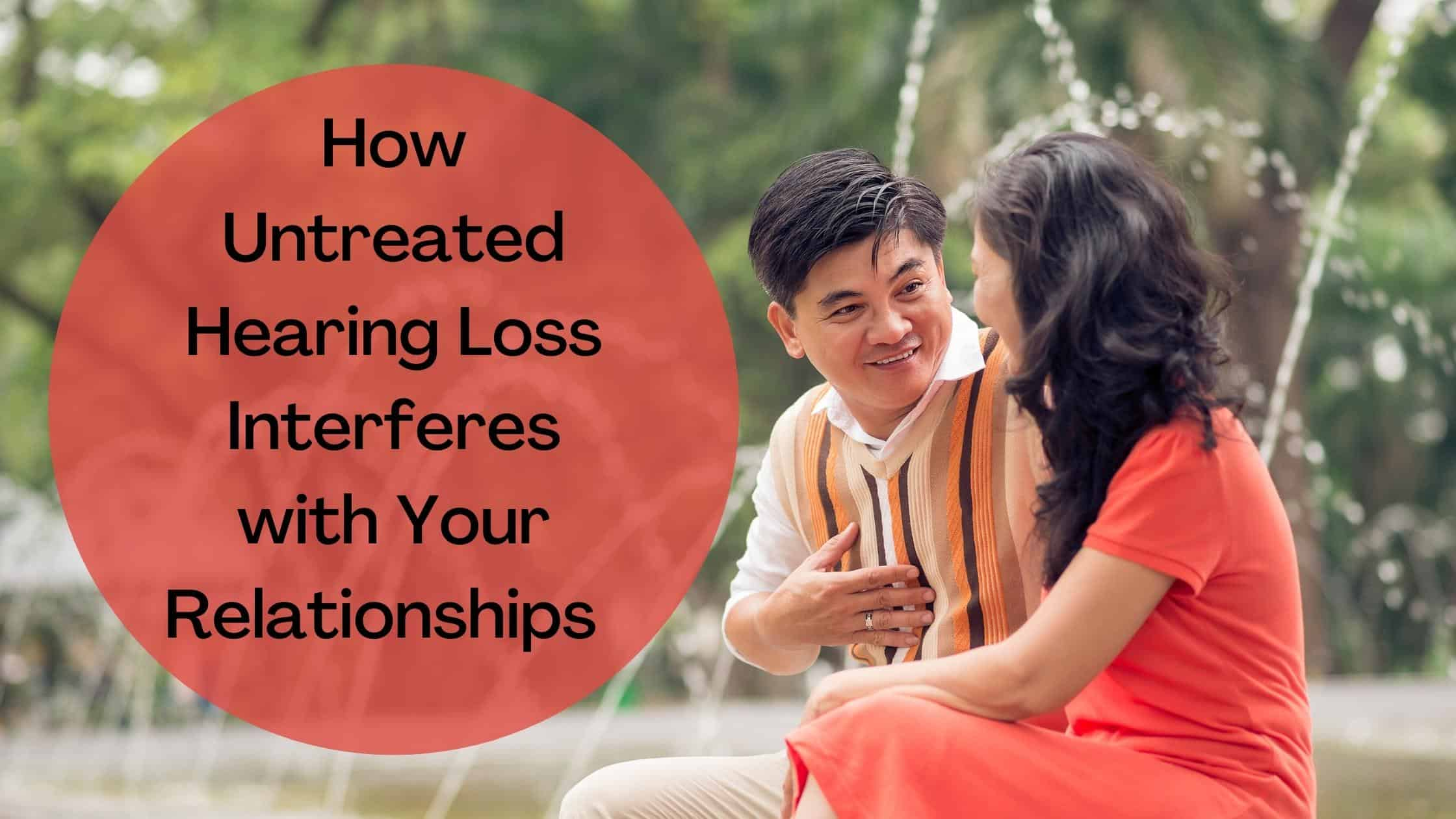 How Untreated Hearing Loss Interferes with Your Relationships