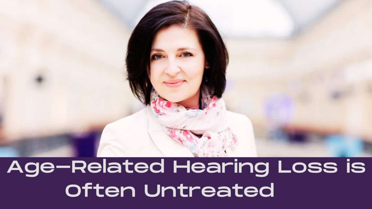 Age-Related Hearing Loss is Often Untreated